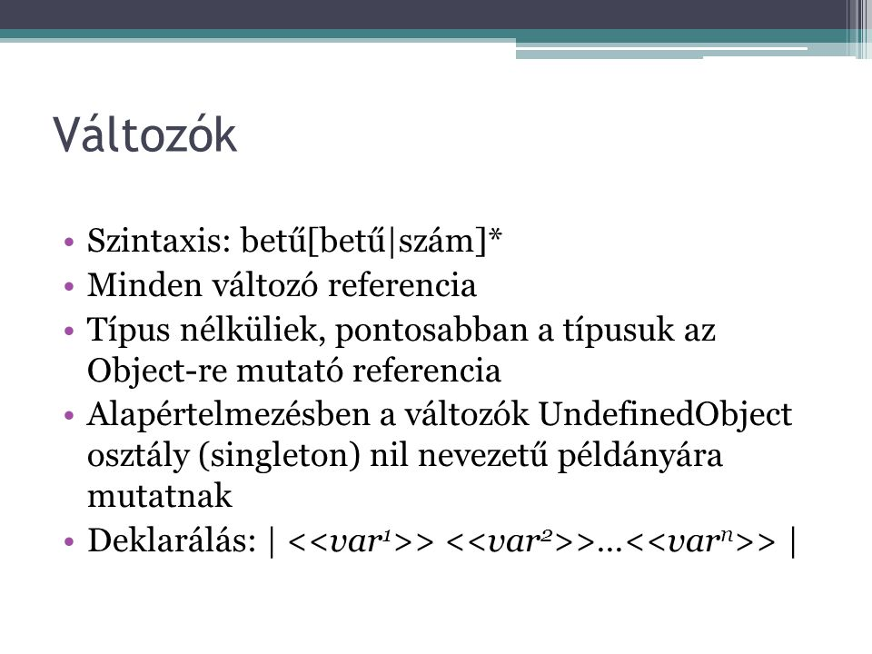 Változók Szintaxis: betű[betű|szám]* Minden változó referencia